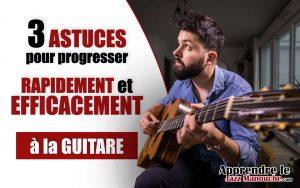 3 ASTUCES pour progresser RAPIDEMENT et EFFICACEMENT à la guitare